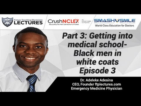 Part 3: Getting into medical school- Black men in white coats Episode 3