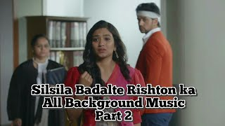 Silsila Badalte Rishton Ka All Background Music | Part 2