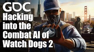 Hacking into the Combat AI of Watch Dogs 2