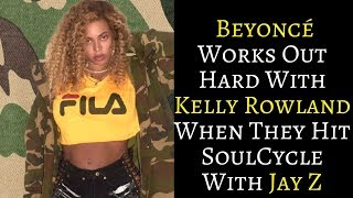 WATCH | Beyoncé Works Out Hard With Kelly Rowland When They Hit SoulCycle With Jay Z