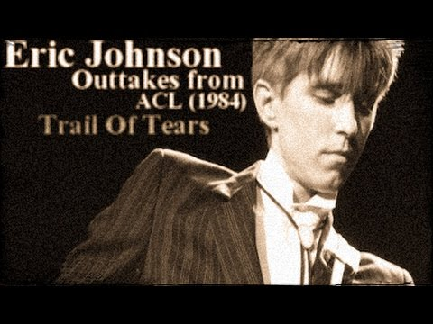 Eric Johnson - Outtakes from ACL (1984)//Trail Of Tears
