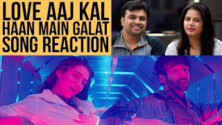 Haan Main Galat - Love Aaj Kal | Song Reaction | Kartik | Sara | Pritam | Arijit Singh | Shashwat