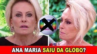 ANA MARIA BRAGA sai da Globo? Essa é a VERDADE!