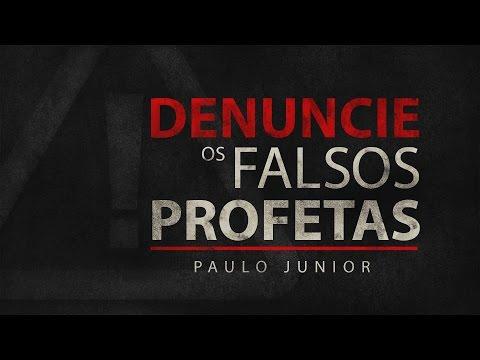 Denúncie os Falsos Profetas - Paulo Junior