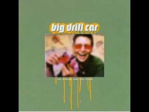 Big Drill Car - Friend of Mine