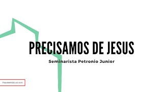 Precisamos de Jesus