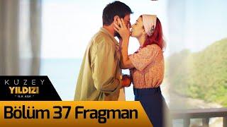 Kuzey Yıldızı İlk Aşk 37. Bölüm Fragman