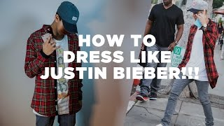 HOW TO DRESS LIKE JUSTIN BIEBER | 2016