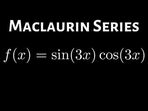 Maclaurin Series of f(x) = sin(3x)cos(3x) using Identities