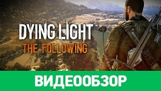 Обзор игры Dying Light The Following