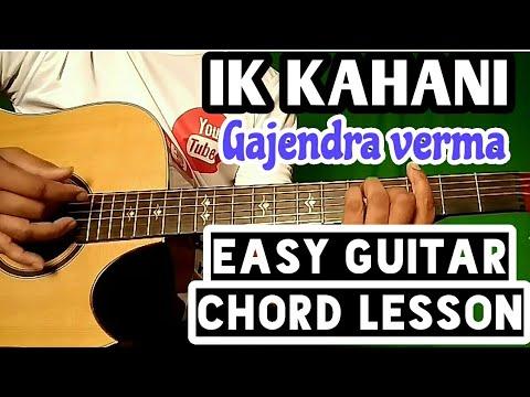 Ik kahani gajendra verma, easy guitar chord lesson, beginner guitar ...