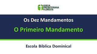Os dez mandamentos - O primeiro mandamento   Escola dominical 18/07/21