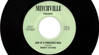 Ebony Sisters: Son Of A Preacher Man