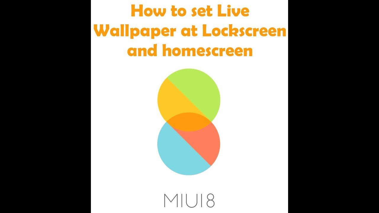 How to set live Wallpapers at lockscreen and homescreen at MIUI 8