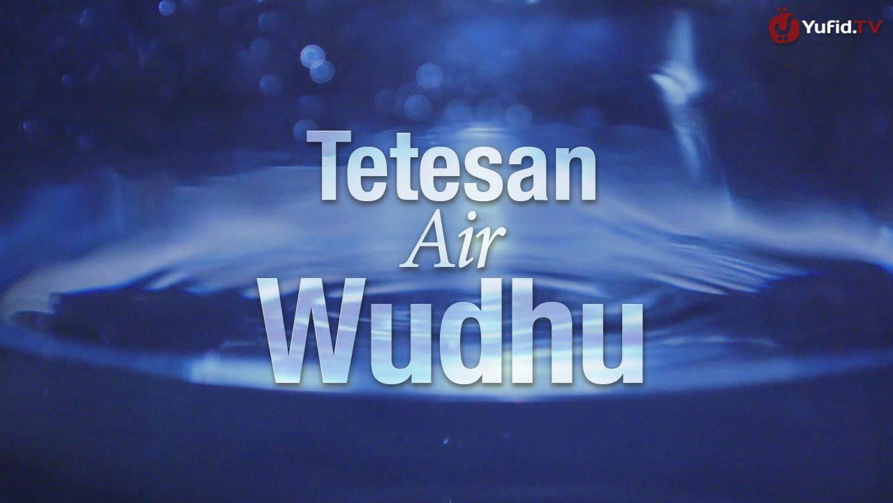 Tetesan Air Wudhu Sebuah Video Motivasi Islami Youtube