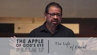 The Apple of God's Eye | Psalm 17
