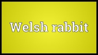 Welsh Rabbit Meaning