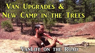 Van Upgrades & New Camp in the Trees - VanLife on the Road