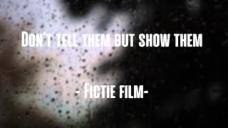 Don't tell them but show them ~ Fiction Movie ~ 2017