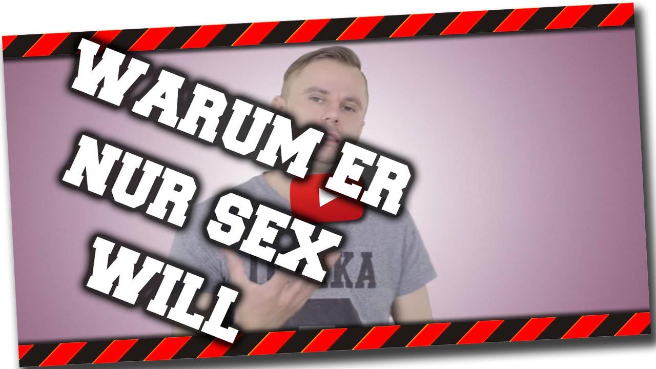 Warum Wollen Männer Nur Sex Youtube