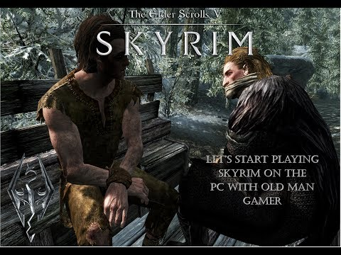 Let's Play Skyrim on the PC with Old Man Gamer.  It Begins Old Man Gamer is now on the PC!!!