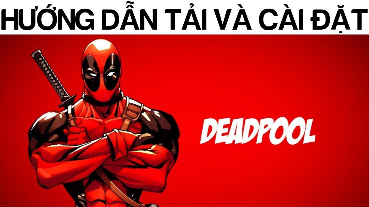 Hướng dẫn tải và cài đặt game Deadpool – Thích xem phim Deadpool thì hãy chơi game này