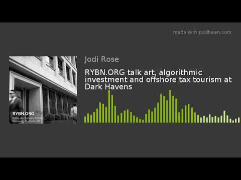 RYBN.ORG talk art, algorithmic investment and offshore tax tourism at Dark Havens