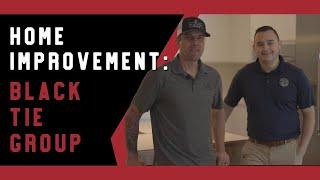 Home Improvement Series: Black Tie Group