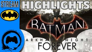 Stream Four Star: Batman Arkham Knight FOREVER - HIGHLIGHTS -