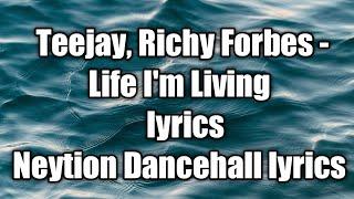 Teejay, Richy Forbes - Life I'm Living (lyrics) [Neytion Dancehall lyrics]