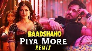 Piya more remix song | baadshaho emraan hashmi sunny leone mika singh, neeti mohan ankit t manoj m