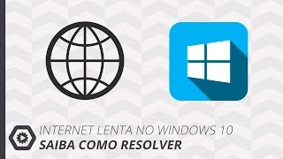 [DICA] Internet Lenta no Windows 10? | Saiba Como Resolver