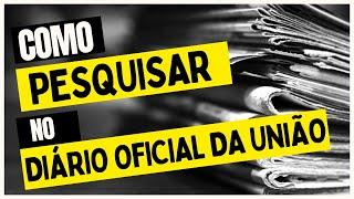 Como Pesquisar no Diário Oficial da União - DOU