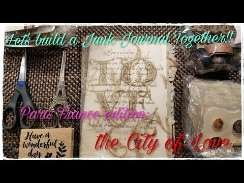 Let's Build a Junk Journal Together! Paris France Edition: the City of Love (Valentine's special)