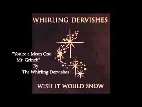 You're a Mean One Mr Grinch by The Whirling Derveshes: HQ audio of an amazing version of this song. Not mine at all. All rights belong to The Whirling Derveshes and the recording studio.
