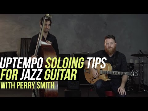 Perry Smith Jazz Lessons - Uptempo Soloing Tips for Jazz Guitar