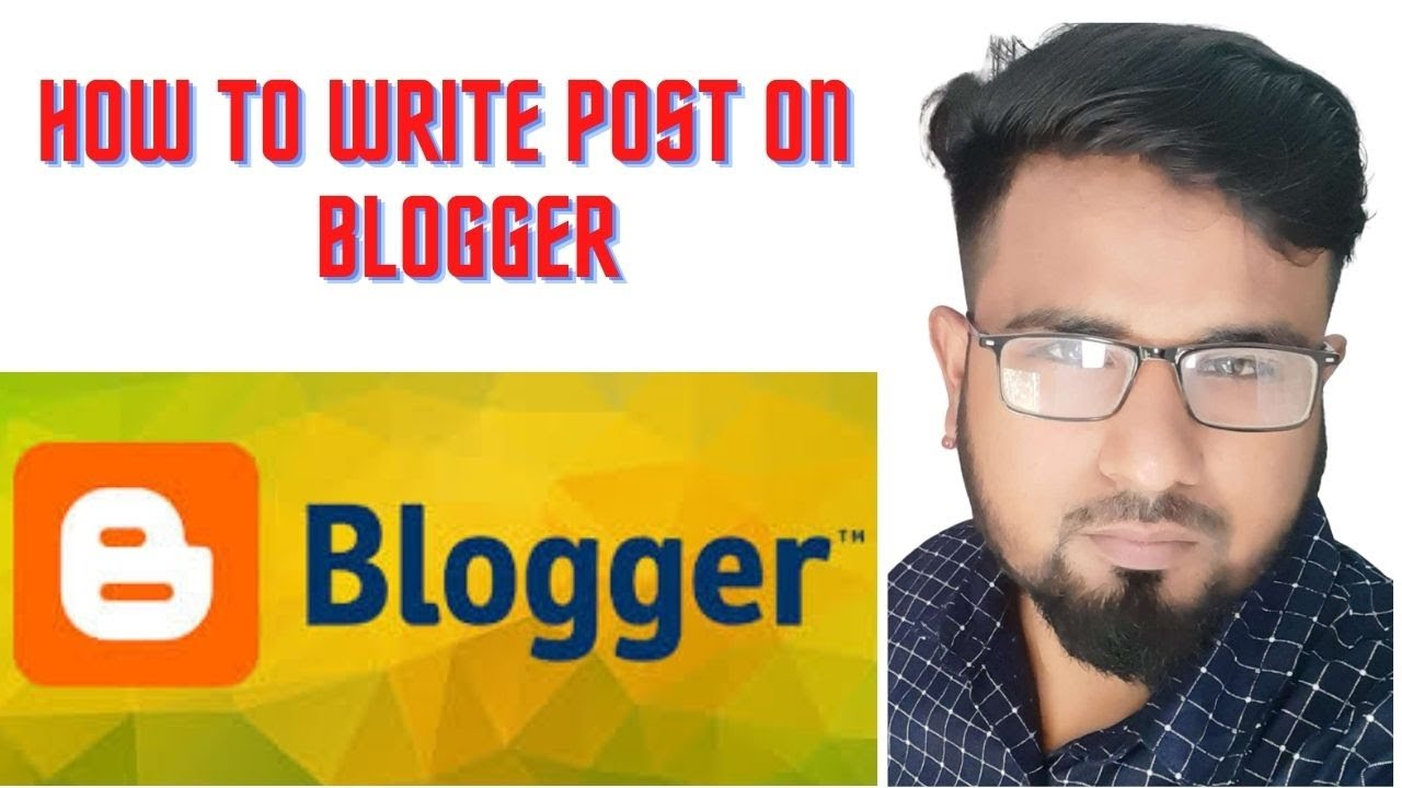 How to write a blog post on blogger  How to write a blog  Blogger