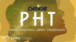 P.H.T. Pinagtagpong Hindi Tinadhana - Emotikons (Lyrics)