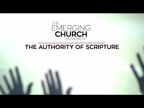 1. Authority of Scripture   The Emerging Church Movement