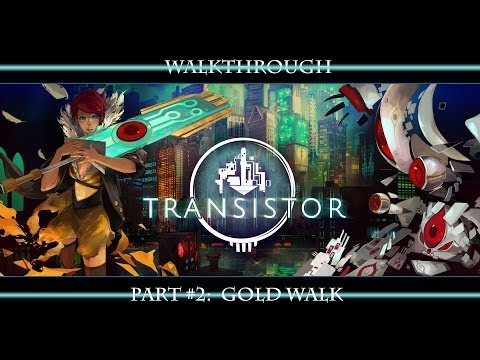 Transistor Full Walkthrough Part 2: Gold Walk