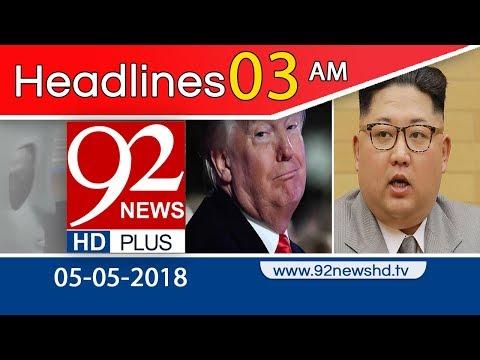 News Headlines   3:00 AM   05 May 2018   92NewsHD