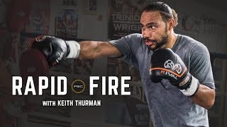Rapid Fire with Keith Thurman