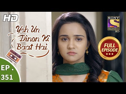 Yeh Un Dinon Ki Baat Hai - Ep 351 - Full Episode - 24th January, 2019