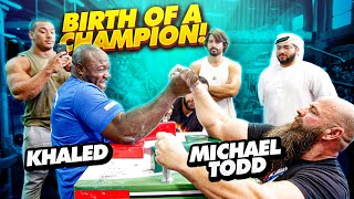 BIRTH OF A CHAMPION! KHALED vs MICHAEL TODD ARM WRESTLING!