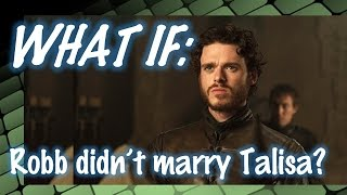 WHAT IF: Robb Stark didn