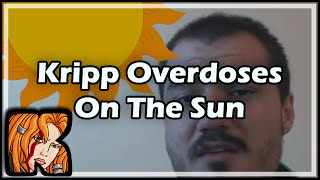 Kripp Overdoses On The Sun