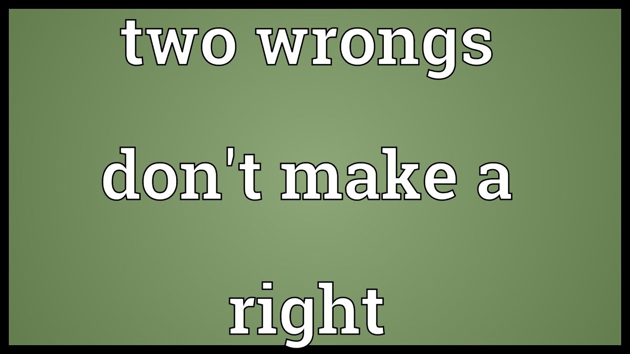 Image result for 2 wrongs dont make a right