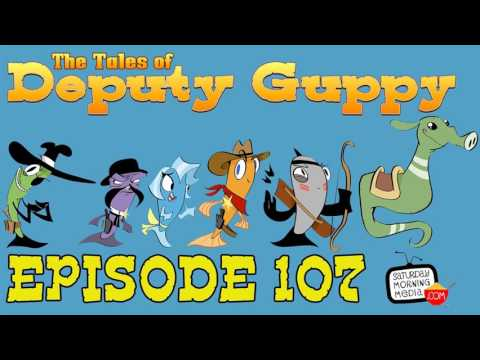 "The Tales of Deputy Guppy #107 ""Uncovering The Truth!"" [AUDIO ONLY]"