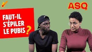 ASQ - Faut-il s'épiler le pubis ? ft Nadjélika & Sacko