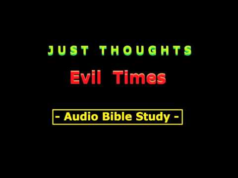 Just Thoughts    Evil Times  Audio Bible Study 2015